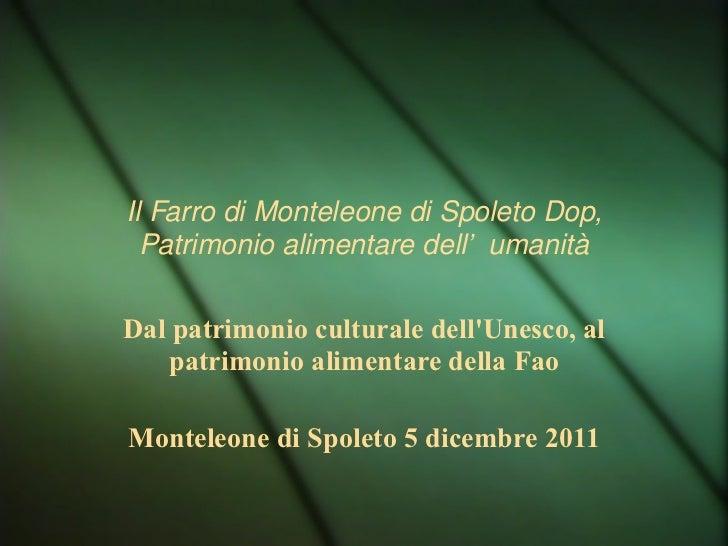 Il Farro di Monteleone di Spoleto Dop, Patrimonio alimentare dell'umanità Dal patrimonio culturale dell'Unesco, al patrimo...