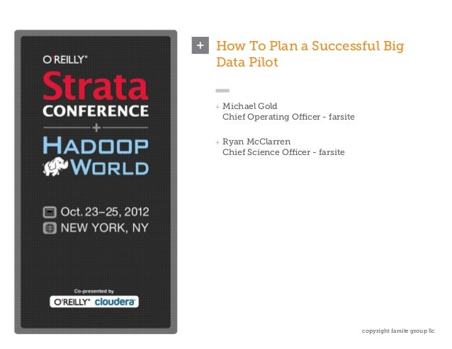 How To Plan a Successful Big                 Data Pilot                 ++ Michael Gold                  Chief Operating O...