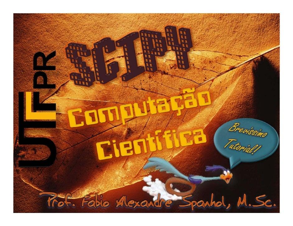 SciPy é software open source voltado paramatemáticos, engenheiros e cientistas em geral  http://www.scipy.org/  Ideal para...