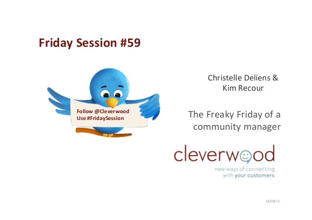 The  Freaky  Friday  of  a   community  manager     18/09/13   Christelle  Deliens  &   Kim  Rec...