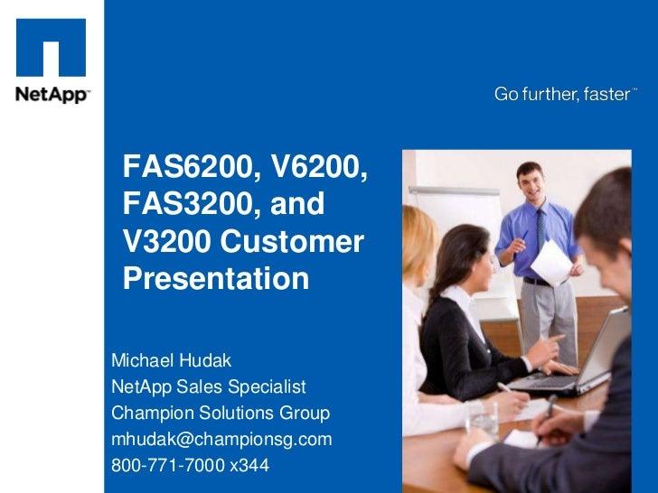 FAS6200, V6200,FAS3200, and V3200 Customer Presentation<br />Michael Hudak<br />NetApp Sales Specialist<br />Champion Solu...