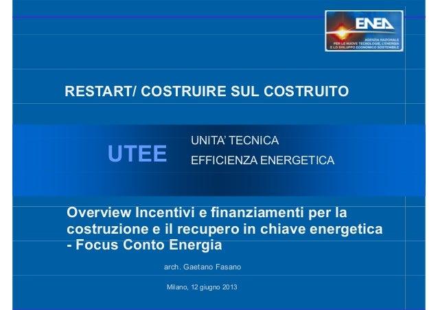 RESTART/ COSTRUIRE SUL COSTRUITO UNITA' TECNICA UTEE UNITA' TECNICA EFFICIENZA ENERGETICA Overview Incentivi e finanziamen...