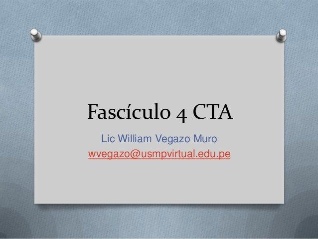 Fascículo 4 CTA Lic William Vegazo Muro wvegazo@usmpvirtual.edu.pe