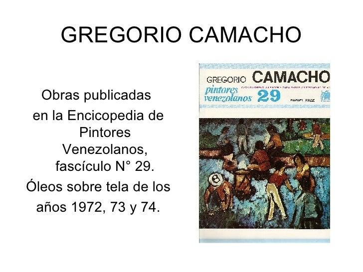 GREGORIO CAMACHO <ul><li>Obras publicadas  </li></ul><ul><li>en la Encicopedia de Pintores Venezolanos, fascículo N° 29. <...