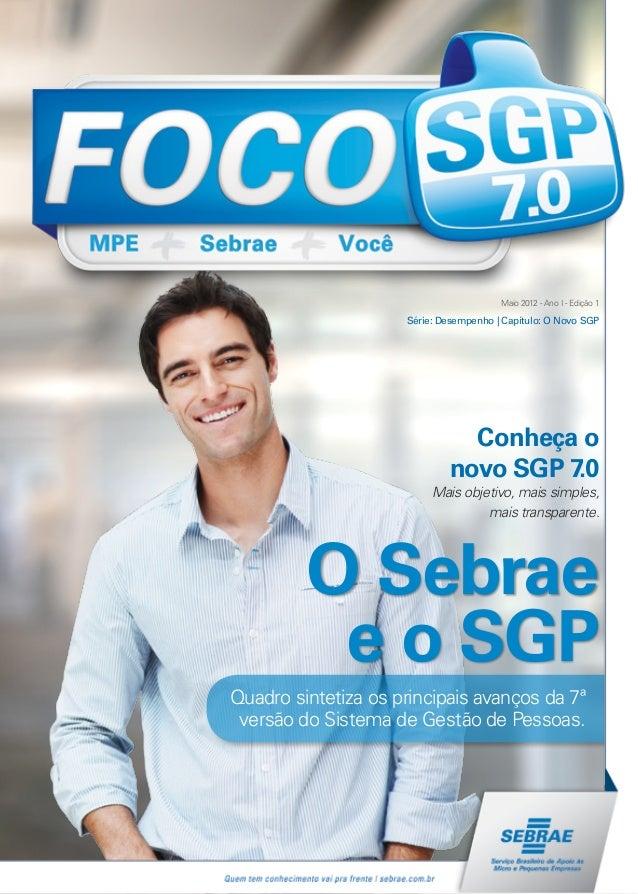 Maio 2012 - Ano I - Edição 1Conheça onovo SGP 7.0Mais objetivo, mais simples,mais transparente.Série: Desempenho | Capítul...