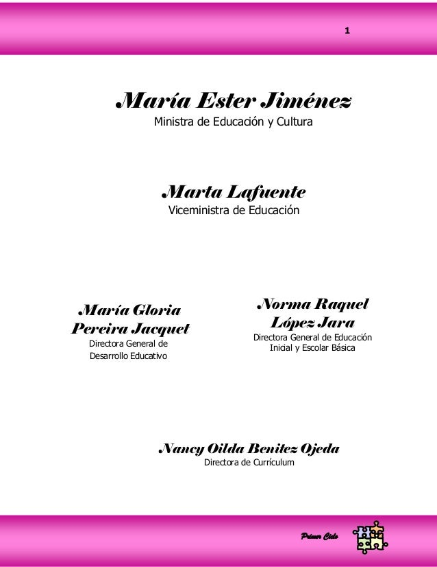 Primer Ciclo1María Ester JiménezMinistra de Educación y CulturaMarta LafuenteViceministra de EducaciónMaría GloriaPereira ...