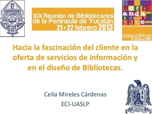 Hacia la fascinación del cliente en laoferta de servicios de información y    en el diseño de Bibliotecas.         Celia M...