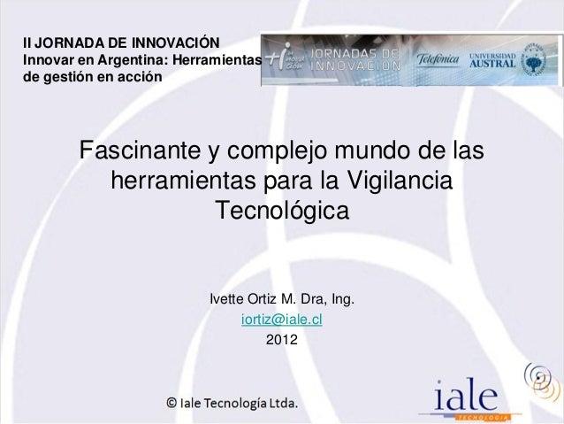 II JORNADA DE INNOVACIÓNInnovar en Argentina: Herramientasde gestión en acción       Fascinante y complejo mundo de las   ...
