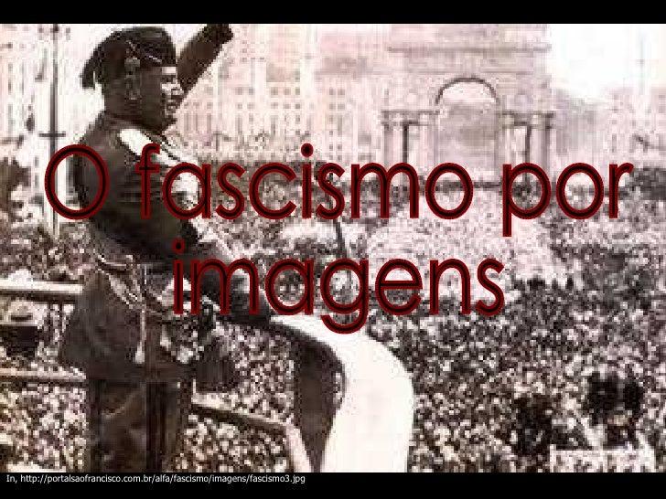 O fascismo por  imagens In, http://portalsaofrancisco.com.br/alfa/fascismo/imagens/fascismo3.jpg