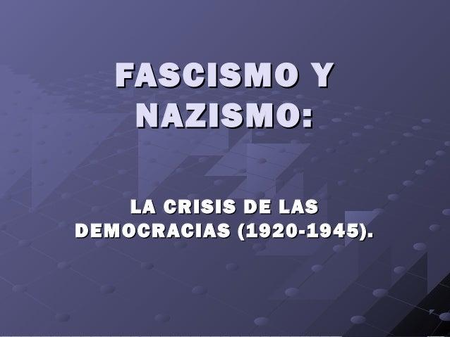 FASCISMO Y    NAZISMO:    LA CRISIS DE LASDEMOCRACIAS (1920-1945).