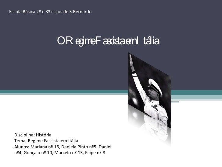Escola Básica 2º e 3º ciclos de S.Bernardo O Regime Fascista em Itália Disciplina: História Tema: Regime Fascista em Itáli...