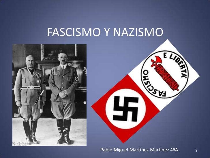 FASCISMO Y NAZISMO        Pablo Miguel Martínez Martínez 4ºA   1