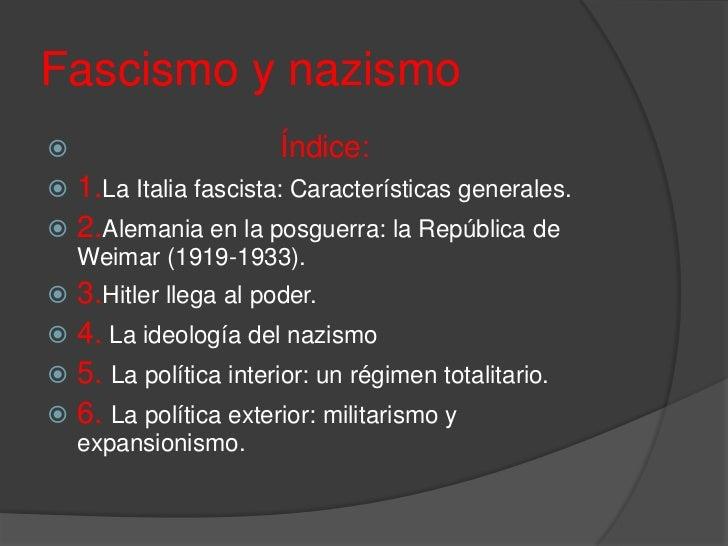 Fascismo y nazismo                      Índice: 1.La Italia fascista: Características generales. 2.Alemania en la posgu...