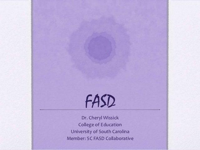 FASD     Dr. Cheryl Wissick    College of Education University of South CarolinaMember: SC FASD Collaborative