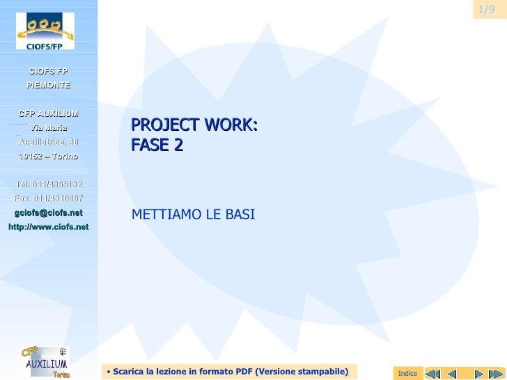 PROJECT WORK: FASE 2 METTIAMO LE BASI 1/9 <ul><li>Scarica la lezione in formato PDF (Versione stampabile) </li></ul>