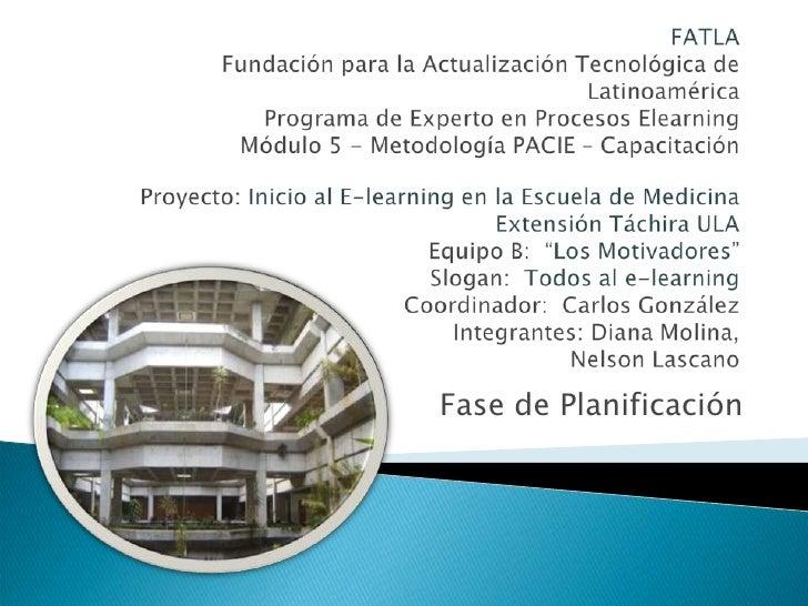 FATLAFundación para la Actualización Tecnológica de LatinoaméricaPrograma de Experto en Procesos ElearningMódulo 5 - Metod...