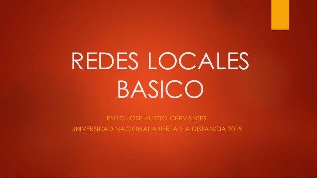 REDES LOCALES BASICO ENYO JOSE HUETTO CERVANTES UNIVERSIDAD NACIONAL ABIERTA Y A DISTANCIA 2015