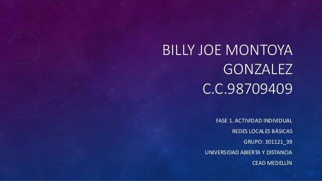 BILLY JOE MONTOYA GONZALEZ C.C.98709409 FASE 1. ACTIVIDAD INDIVIDUAL REDES LOCALES BÁSICAS GRUPO: 301121_39 UNIVERSIDAD AB...