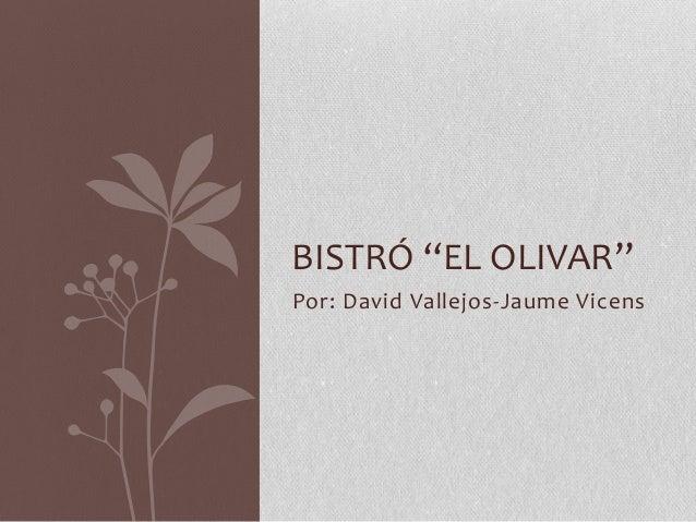 "BISTRÓ ""EL OLIVAR"" Por: David Vallejos-Jaume Vicens"