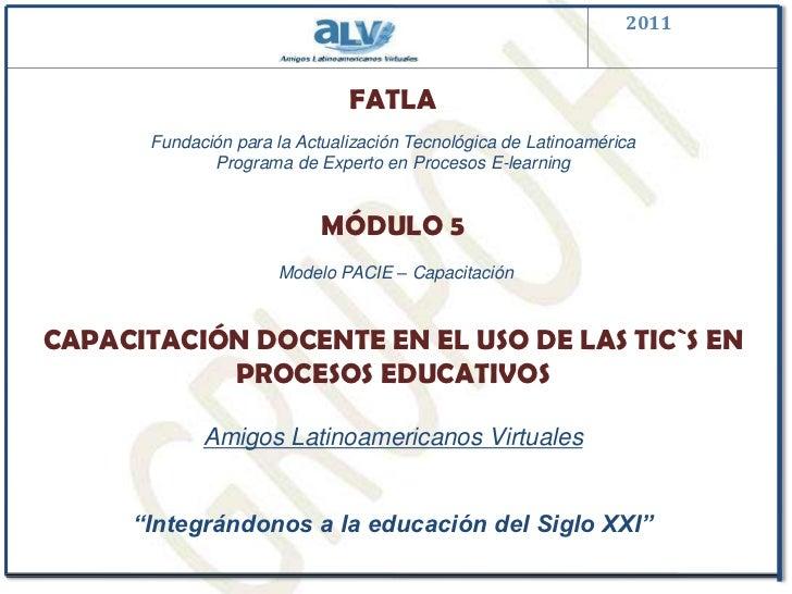 2011<br />FATLA<br />Fundación para la Actualización Tecnológica de LatinoaméricaPrograma de Experto en Procesos E-learnin...