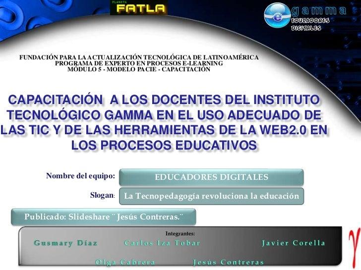 gamma<br />EDUCADORES DIGITALES<br />Publicado: Slideshare ¨ Jesús Contreras.¨<br />FUNDACIÓN PARA LA ACTUALIZACIÓN TECNOL...