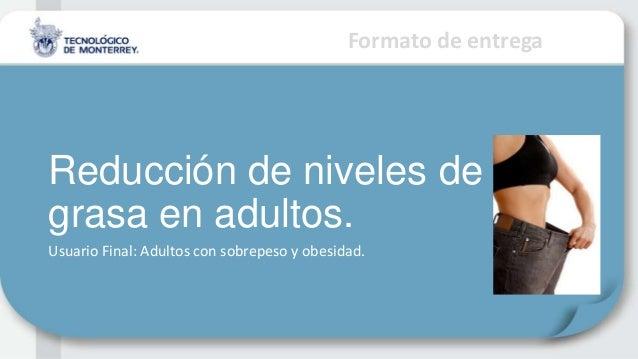 Formato de entregaReducción de niveles degrasa en adultos.Usuario Final: Adultos con sobrepeso y obesidad.