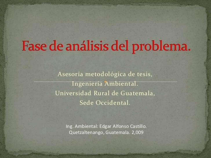 Asesoría metodológica de tesis,      Ingeniería Ambiental. Universidad Rural de Guatemala,         Sede Occidental.      I...