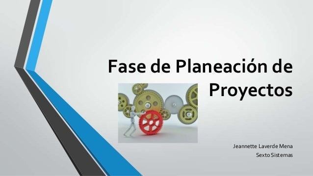 Fase de Planeación de Proyectos Jeannette Laverde Mena Sexto Sistemas