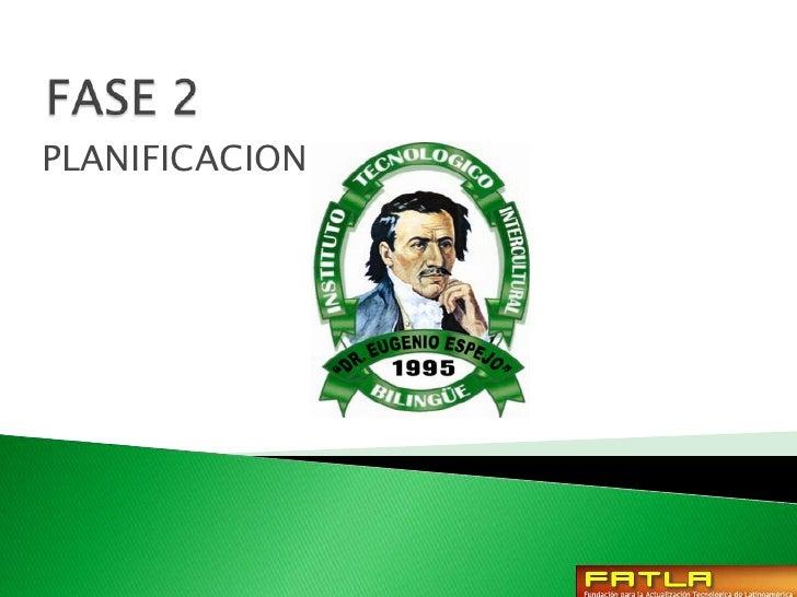 FASE 2<br />PLANIFICACION<br />