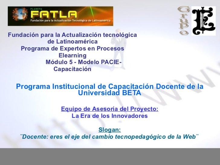 Fundación para la Actualización tecnológica de Latinoamérica Programa de Expertos en Procesos Elearning Módulo 5 - Modelo ...