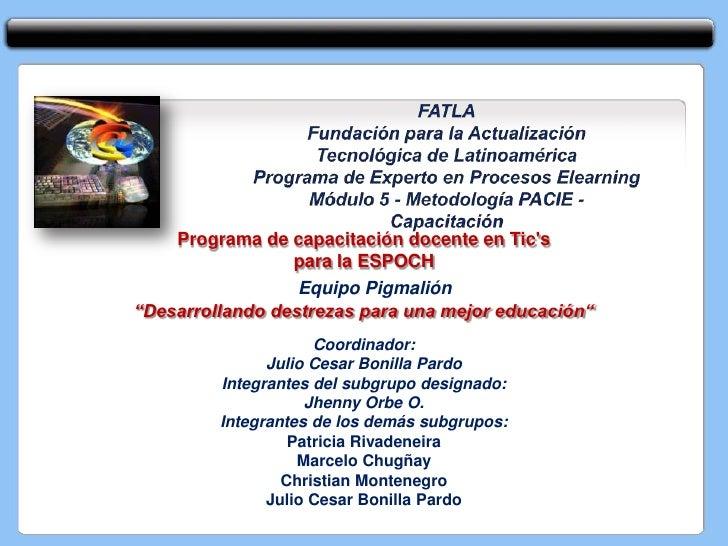 FATLAFundación para la Actualización <br />Tecnológica de LatinoaméricaPrograma de Experto en Procesos ElearningMódulo 5 -...