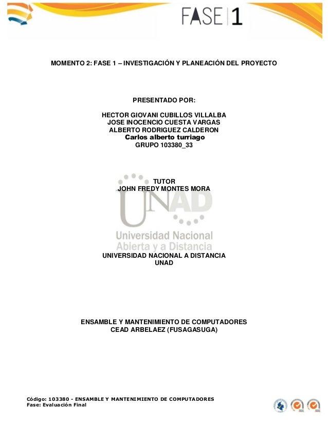 TUTOR JOHN FREDY MONTES MORA UNIVERSIDAD NACIONAL A DISTANCIA UNAD ENSAMBLE Y MANTENIMIENTO DE COMPUTADORES CEAD ARBELAEZ ...