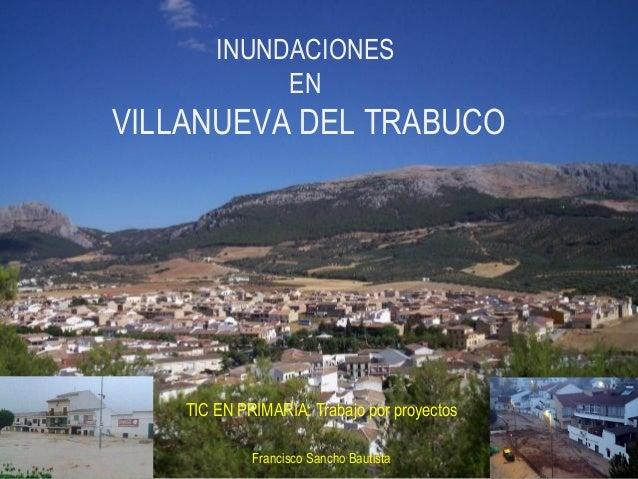 INUNDACIONES             ENVILLANUEVA DEL TRABUCO    TIC EN PRIMARIA: Trabajo por proyectos             Francisco Sancho B...