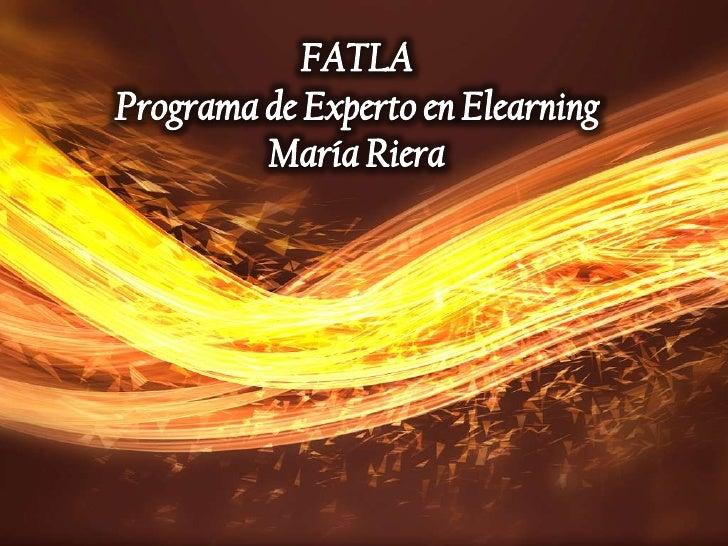 FATLAPrograma de Experto en ElearningMaría Riera<br />