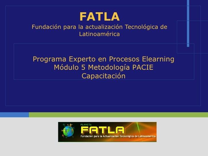 FATLA Fundación para la actualización Tecnológica de Latinoamérica Programa Experto en Procesos Elearning Módulo 5 Metodol...