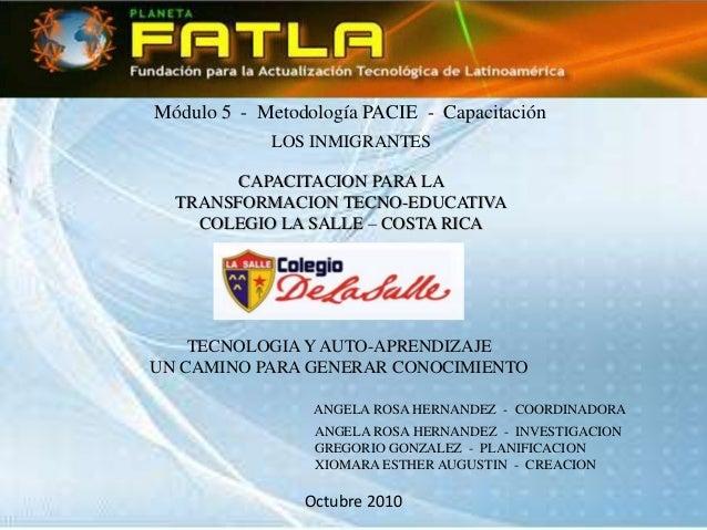 Módulo 5 - Metodología PACIE - Capacitación CAPACITACION PARA LA TRANSFORMACION TECNO-EDUCATIVA COLEGIO LA SALLE – COSTA R...