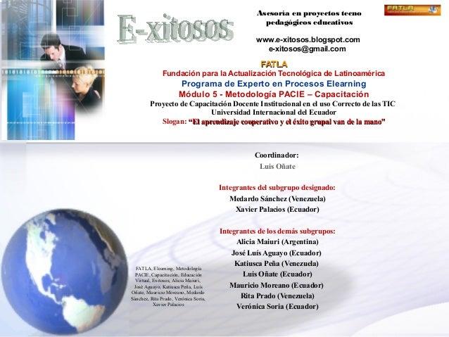 Asesoría en proyectos tecno pedagógicos educativos www.e-xitosos.blogspot.com e-xitosos@gmail.com FATLAFATLA Fundación par...