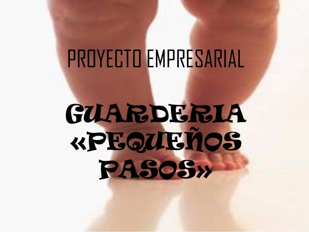 PROYECTO EMPRESARIALGUARDERIA«PEQUEÑOS  PASOS»