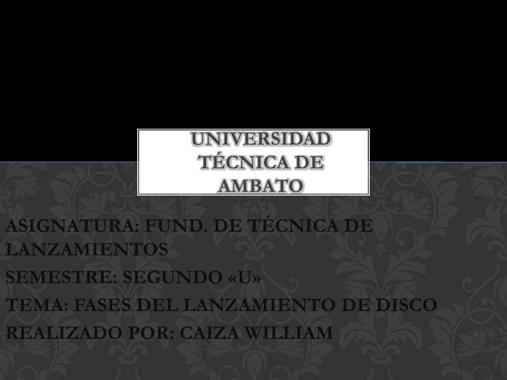 UNIVERSIDAD TÉCNICA DE AMBATO<br />ASIGNATURA: FUND. DE TÉCNICA DE LANZAMIENTOS<br />SEMESTRE: SEGUNDO «U»<br />TEMA: FASE...