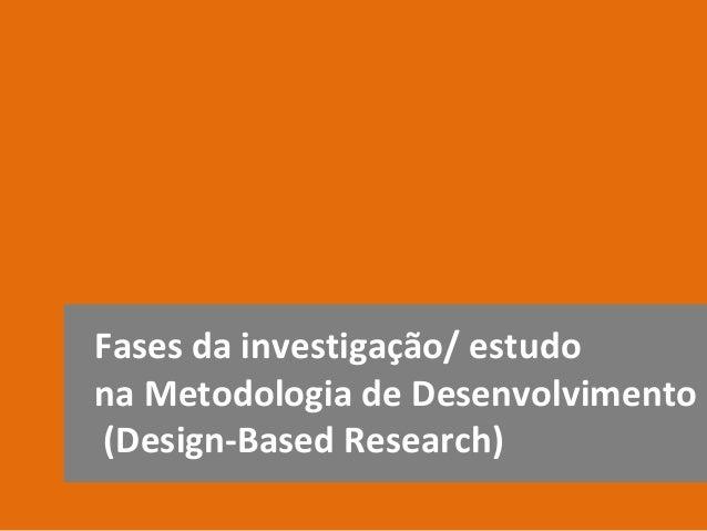 Fases da investigação/ estudona Metodologia de Desenvolvimento(Design-Based Research)