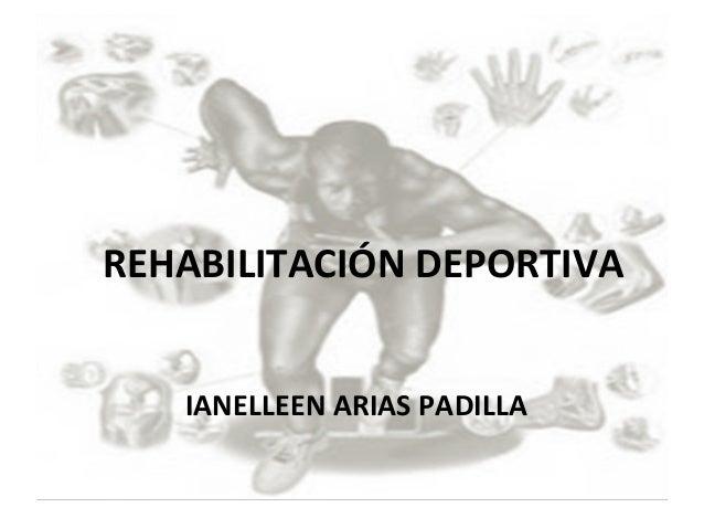 REHABILITACIÓN DEPORTIVA IANELLEEN ARIAS PADILLA