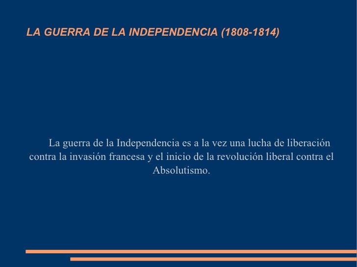 LA GUERRA DE LA INDEPENDENCIA (1808-1814)    La guerra de la Independencia es a la vez una lucha de liberacióncontra la in...