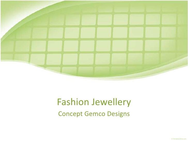 Fashion Jewellery<br />Concept Gemco Designs<br />
