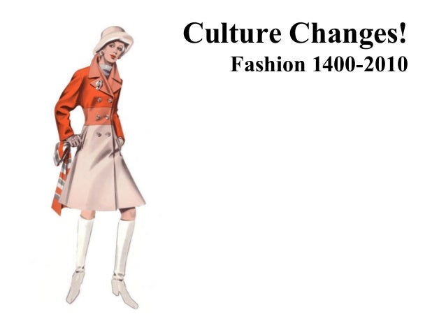 Culture Changes! Fashion 1400-2010