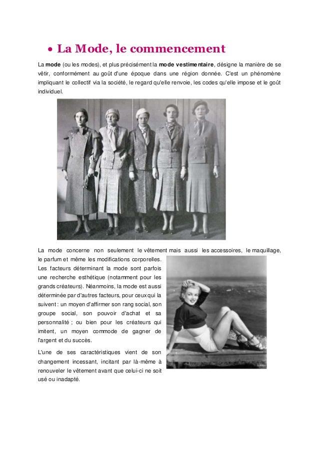  La Mode, le commencement La mode (ou les modes), et plus précisément la mode vestimentaire, désigne la manière de se vêt...