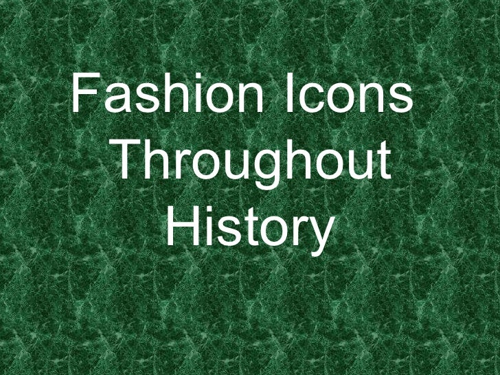 Fashion Icons  Throughout History