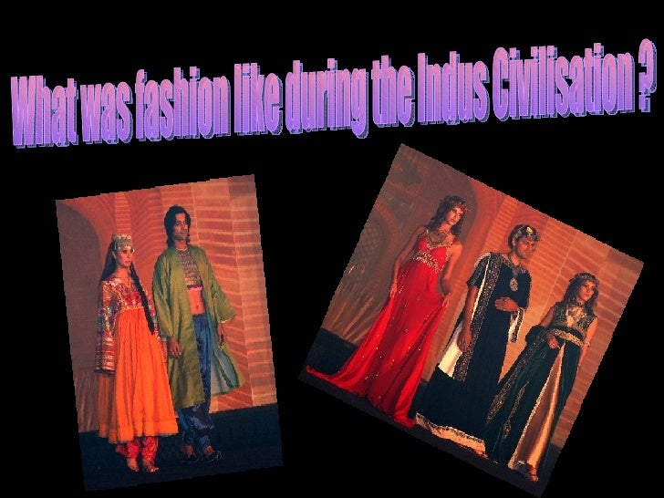 What was fashion like during the Indus Civilisation ?