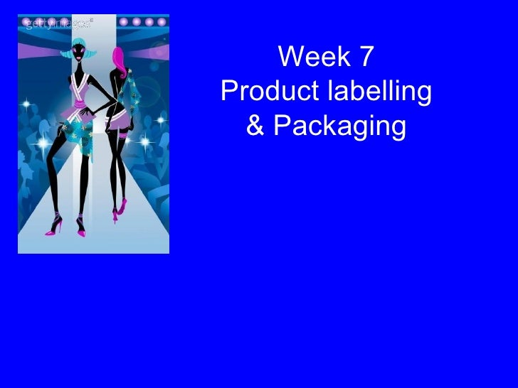 Week 7 Product labelling & Packaging