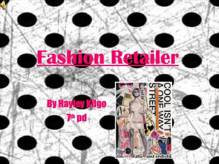 Fashion Retailer By Hayley Kilgo 7 th  pd