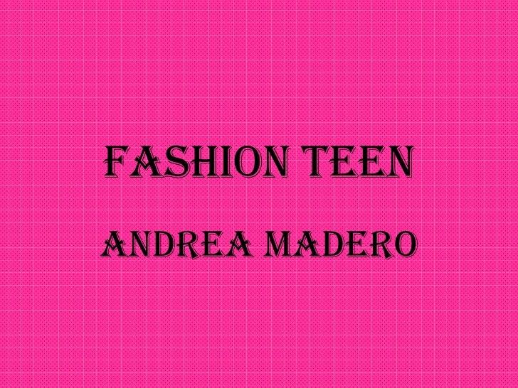 FASHION TEEN ANDREA MADERO